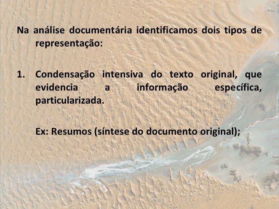 Na análise documentária identificamos dois tipos de representação: 1.Condensação intensiva do texto original, que evidencia a informação específica, p