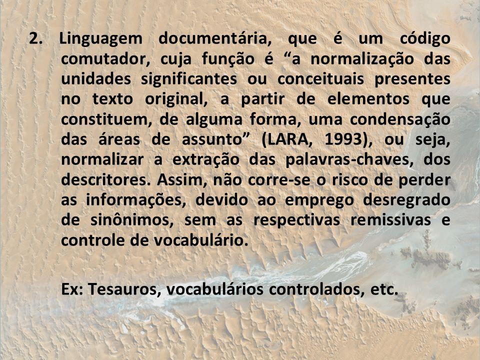 2. Linguagem documentária, que é um código comutador, cuja função é a normalização das unidades significantes ou conceituais presentes no texto origin