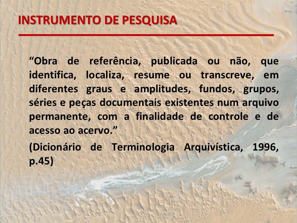 INSTRUMENTO DE PESQUISA Obra de referência, publicada ou não, que identifica, localiza, resume ou transcreve, em diferentes graus e amplitudes, fundos