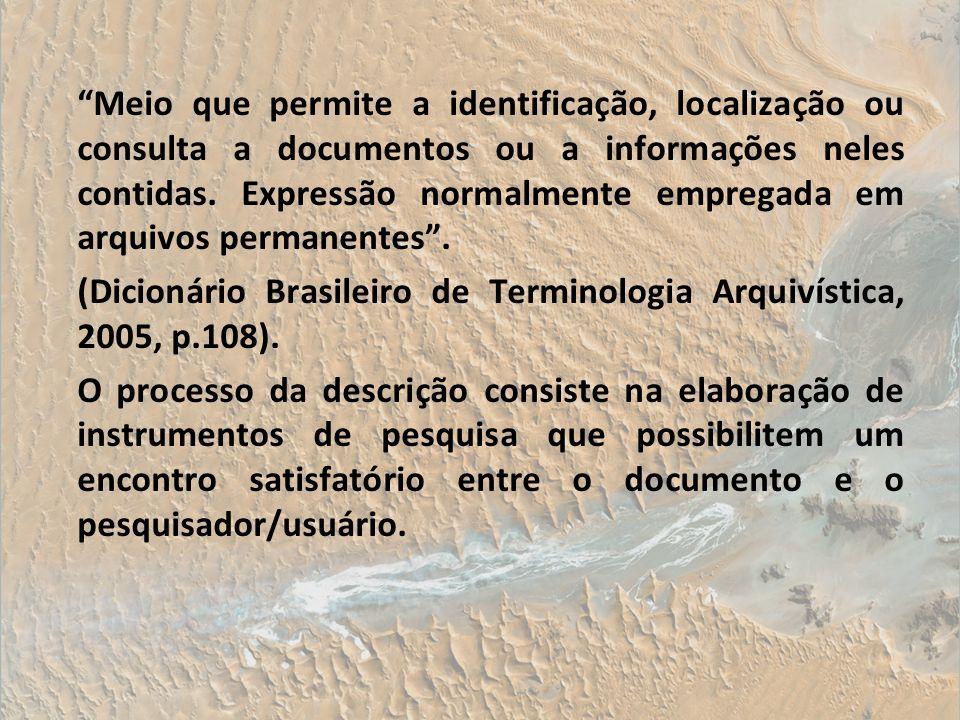 Meio que permite a identificação, localização ou consulta a documentos ou a informações neles contidas. Expressão normalmente empregada em arquivos pe