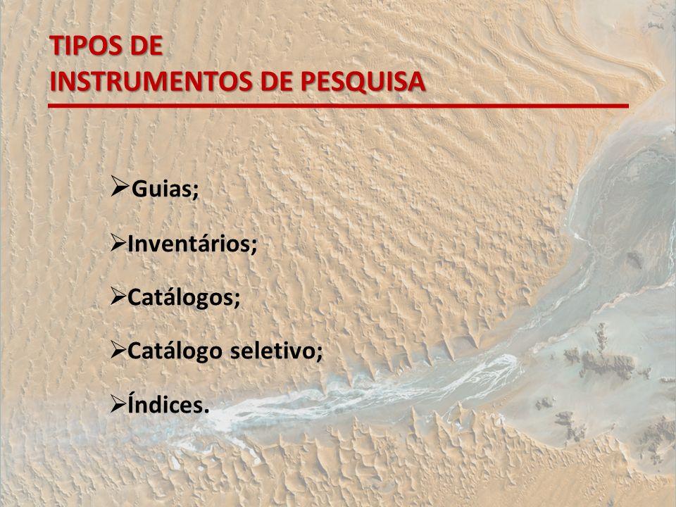 TIPOS DE INSTRUMENTOS DE PESQUISA Guias; Inventários; Catálogos; Catálogo seletivo; Índices.