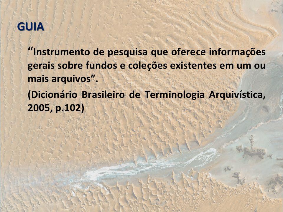 GUIA Instrumento de pesquisa que oferece informações gerais sobre fundos e coleções existentes em um ou mais arquivos. (Dicionário Brasileiro de Termi