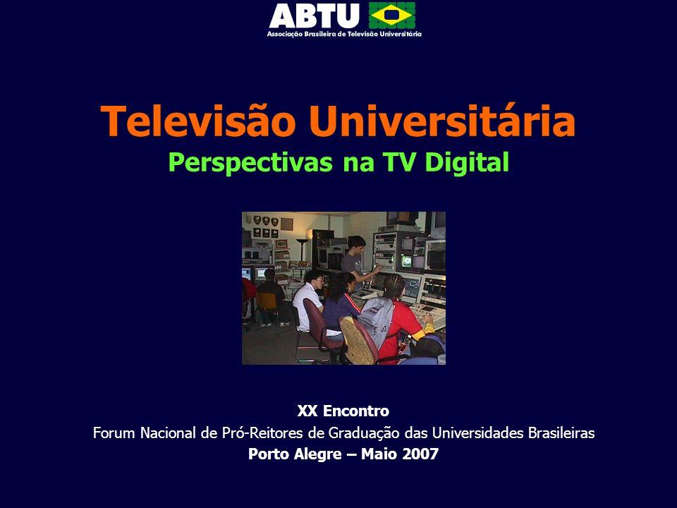 Televisão Universitária Perspectivas na TV Digital XX Encontro Forum Nacional de Pró-Reitores de Graduação das Universidades Brasileiras Porto Alegre