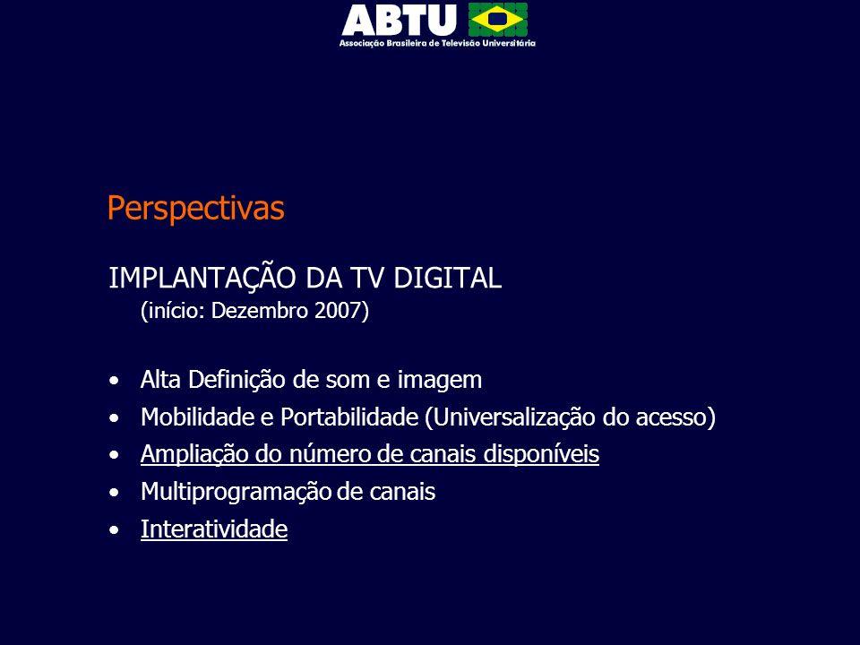 Perspectivas IMPLANTAÇÃO DA TV DIGITAL (início: Dezembro 2007) Alta Definição de som e imagem Mobilidade e Portabilidade (Universalização do acesso) A