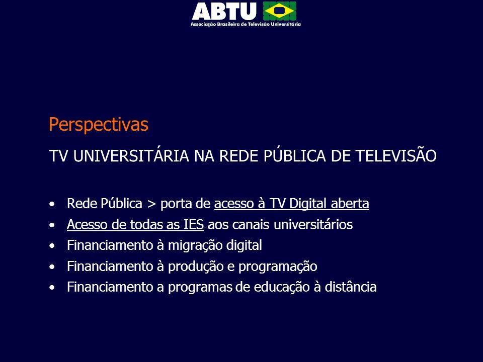 Perspectivas TV UNIVERSITÁRIA NA REDE PÚBLICA DE TELEVISÃO Rede Pública > porta de acesso à TV Digital aberta Acesso de todas as IES aos canais univer