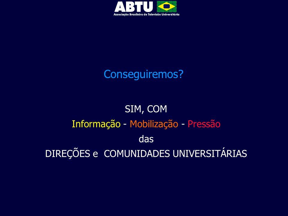 Conseguiremos? SIM, COM Informação - Mobilização - Pressão das DIREÇÕES e COMUNIDADES UNIVERSITÁRIAS