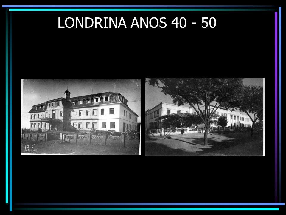 LONDRINA ANOS 40 - 50