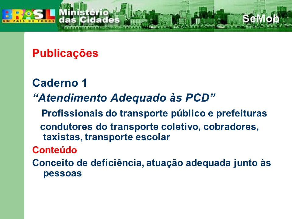 Publicações Caderno 1 Atendimento Adequado às PCD Profissionais do transporte público e prefeituras condutores do transporte coletivo, cobradores, tax