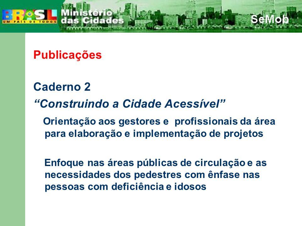 Publicações Caderno 2 Construindo a Cidade Acessível Orientação aos gestores e profissionais da área para elaboração e implementação de projetos Enfoq
