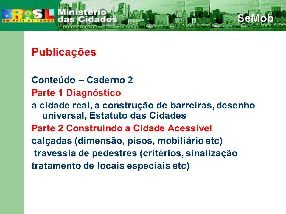 Publicações Conteúdo – Caderno 2 Parte 1 Diagnóstico a cidade real, a construção de barreiras, desenho universal, Estatuto das Cidades Parte 2 Constru