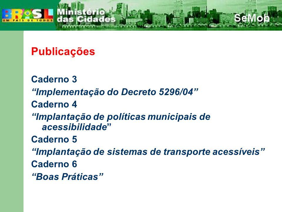 Publicações Caderno 3 Implementação do Decreto 5296/04 Caderno 4 Implantação de políticas municipais de acessibilidade Caderno 5 Implantação de sistem