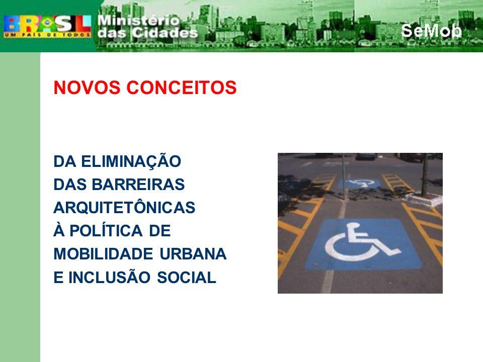 NOVOS CONCEITOS DA ELIMINAÇÃO DAS BARREIRAS ARQUITETÔNICAS À POLÍTICA DE MOBILIDADE URBANA E INCLUSÃO SOCIAL