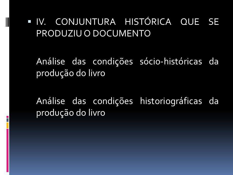 IV. CONJUNTURA HISTÓRICA QUE SE PRODUZIU O DOCUMENTO Análise das condições sócio-históricas da produção do livro Análise das condições historiográfica