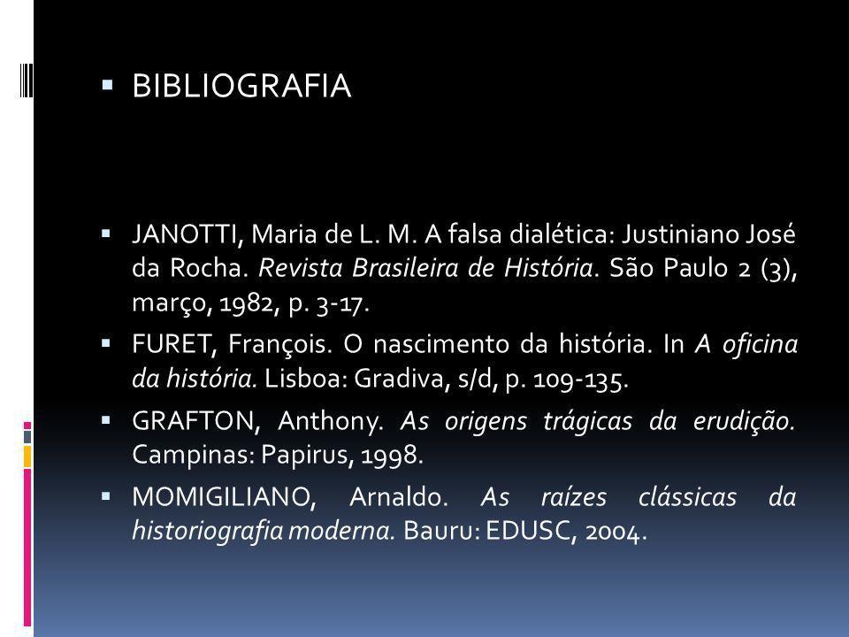 BIBLIOGRAFIA JANOTTI, Maria de L. M. A falsa dialética: Justiniano José da Rocha. Revista Brasileira de História. São Paulo 2 (3), março, 1982, p. 3-1