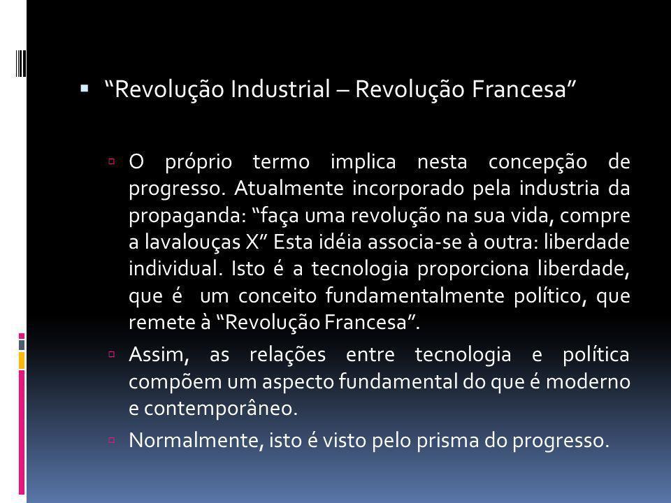 Revolução Industrial – Revolução Francesa O próprio termo implica nesta concepção de progresso. Atualmente incorporado pela industria da propaganda: f