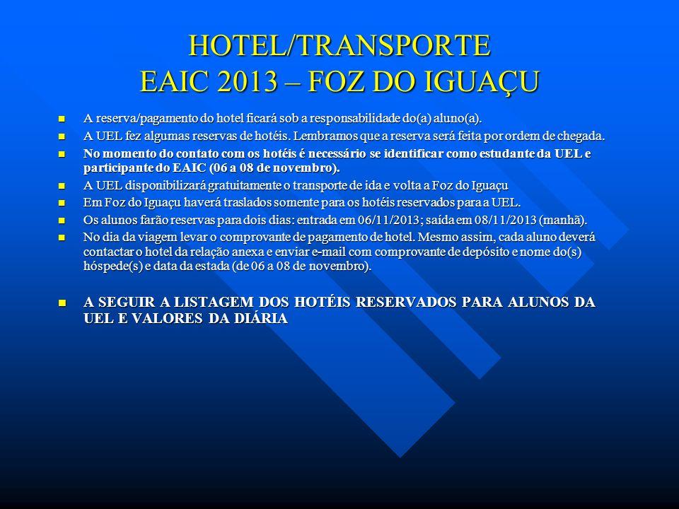 HOTEL/TRANSPORTE EAIC 2013 – FOZ DO IGUAÇU A reserva/pagamento do hotel ficará sob a responsabilidade do(a) aluno(a).