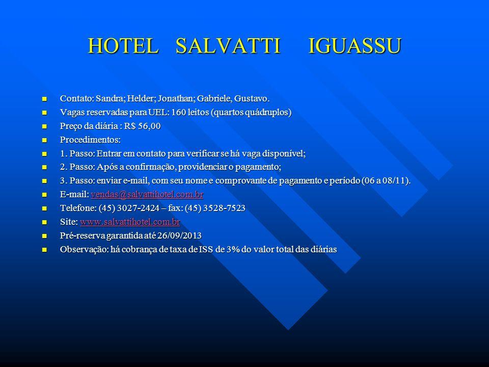 HOTEL SALVATTI IGUASSU Contato: Sandra; Helder; Jonathan; Gabriele, Gustavo.
