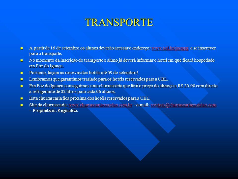 TRANSPORTE A partir de 16 de setembro os alunos deverão acessar o endereço: www.uel.br/proppg e se inscrever para o transporte.