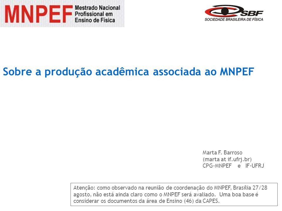 Sobre a produção acadêmica associada ao MNPEF Atenção: como observado na reunião de coordenação do MNPEF, Brasília 27/28 agosto, não está ainda claro