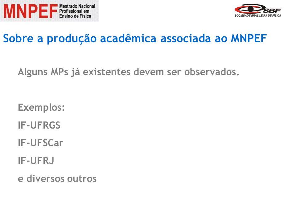 Sobre a produção acadêmica associada ao MNPEF Alguns MPs já existentes devem ser observados. Exemplos: IF-UFRGS IF-UFSCar IF-UFRJ e diversos outros