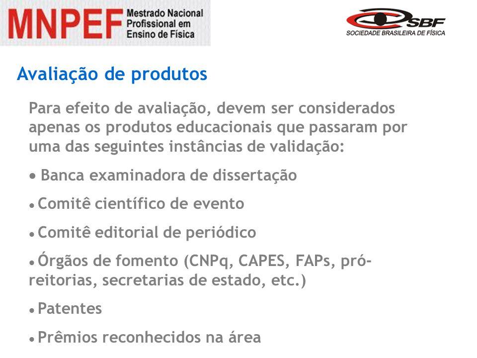 Avaliação de produtos Para efeito de avaliação, devem ser considerados apenas os produtos educacionais que passaram por uma das seguintes instâncias d