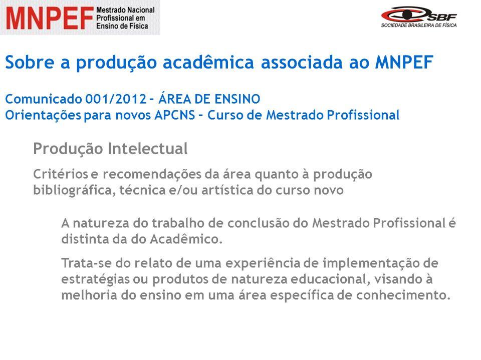 Sobre a produção acadêmica associada ao MNPEF Comunicado 001/2012 – ÁREA DE ENSINO Orientações para novos APCNS – Curso de Mestrado Profissional Produ