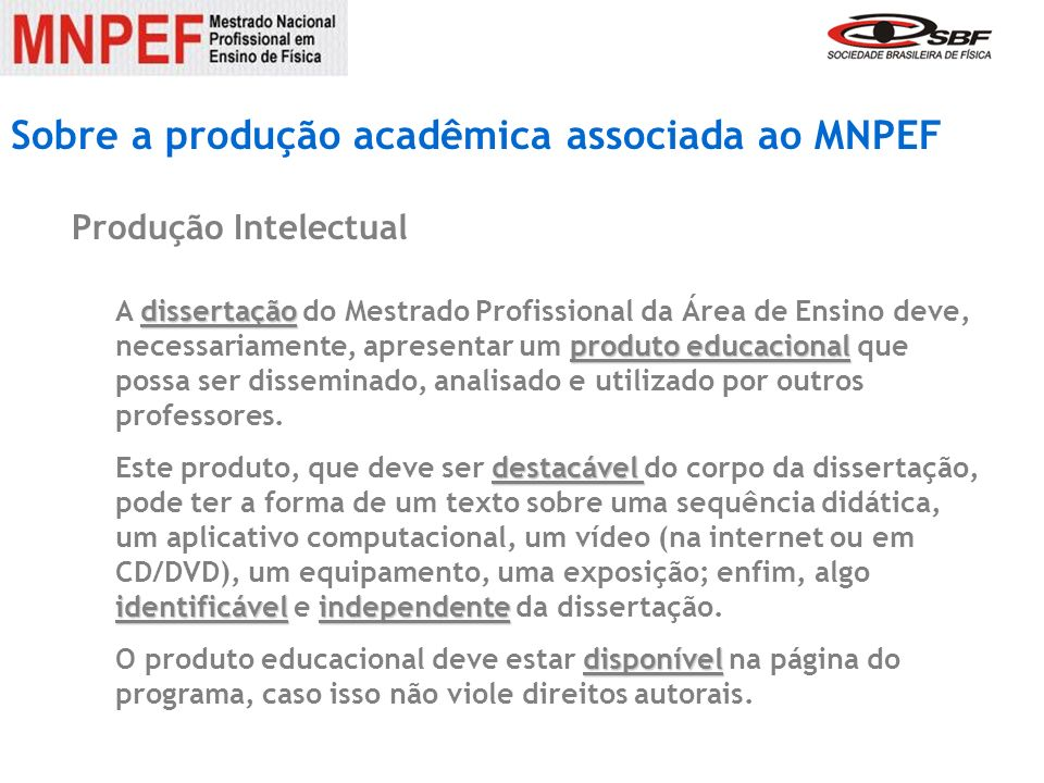 Sobre a produção acadêmica associada ao MNPEF Produção Intelectual dissertação produto educacional A dissertação do Mestrado Profissional da Área de E