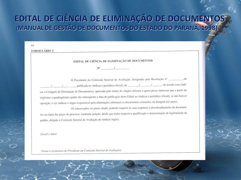 EDITAL DE CIÊNCIA DE ELIMINAÇÃO DE DOCUMENTOS ( MANUAL DE GESTÃO DE DOCUMENTOS DO ESTADO DO PARANÁ, 1998)