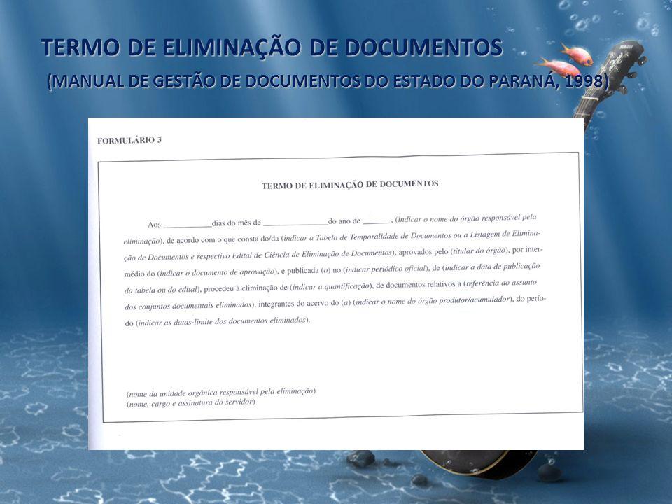 TERMO DE ELIMINAÇÃO DE DOCUMENTOS (MANUAL DE GESTÃO DE DOCUMENTOS DO ESTADO DO PARANÁ, 1998)