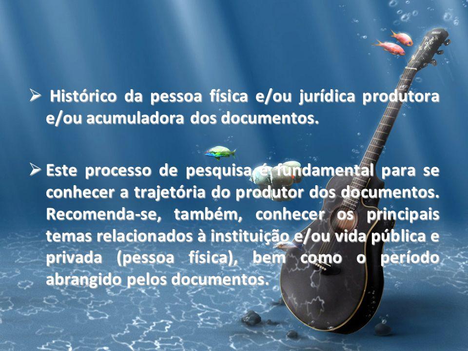 Histórico da pessoa física e/ou jurídica produtora e/ou acumuladora dos documentos. Histórico da pessoa física e/ou jurídica produtora e/ou acumulador