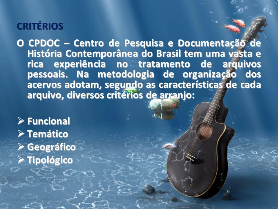 CRITÉRIOS O CPDOC – Centro de Pesquisa e Documentação de História Contemporânea do Brasil tem uma vasta e rica experiência no tratamento de arquivos p