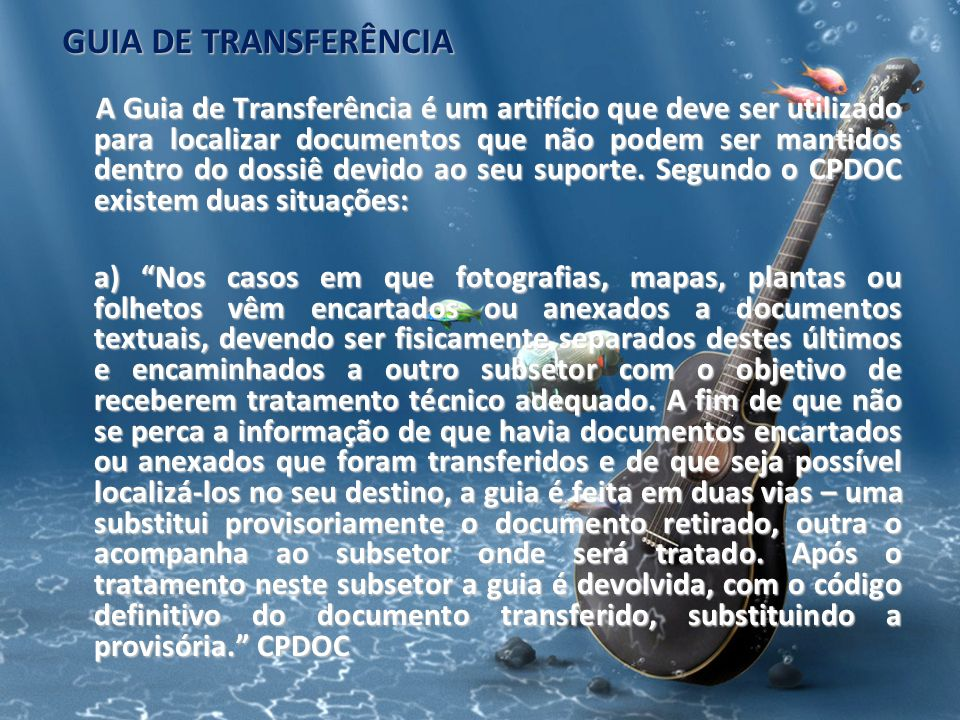 GUIA DE TRANSFERÊNCIA A Guia de Transferência é um artifício que deve ser utilizado para localizar documentos que não podem ser mantidos dentro do dos