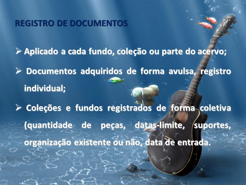 REGISTRO DE DOCUMENTOS Aplicado a cada fundo, coleção ou parte do acervo; Aplicado a cada fundo, coleção ou parte do acervo; Documentos adquiridos de