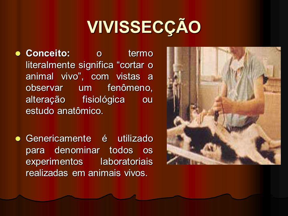 VIVISSECÇÃO Conceito: o termo literalmente significa cortar o animal vivo, com vistas a observar um fenômeno, alteração fisiológica ou estudo anatômic