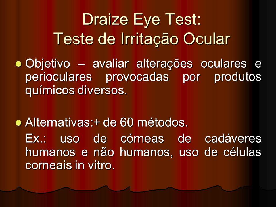 Draize Eye Test: Teste de Irritação Ocular Objetivo – avaliar alterações oculares e perioculares provocadas por produtos químicos diversos. Objetivo –