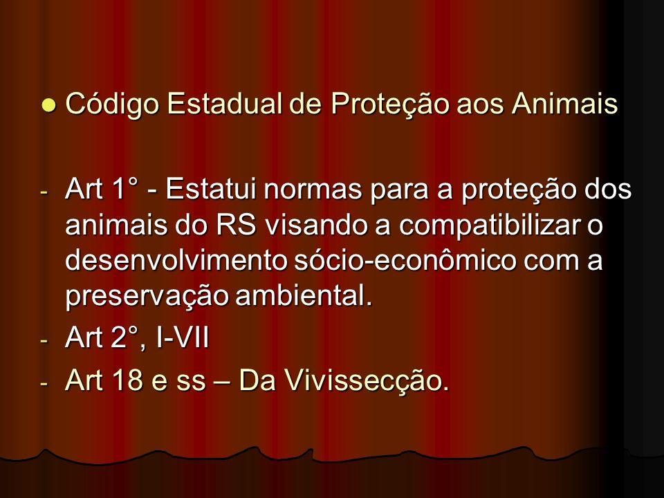 Código Estadual de Proteção aos Animais Código Estadual de Proteção aos Animais - Art 1° - Estatui normas para a proteção dos animais do RS visando a