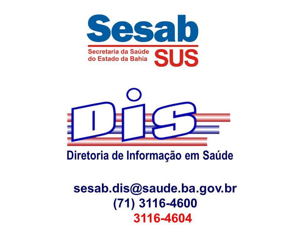 Diretoria de Informação em Saúde sesab.dis@saude.ba.gov.br (71) 3116-4600 3116-4604