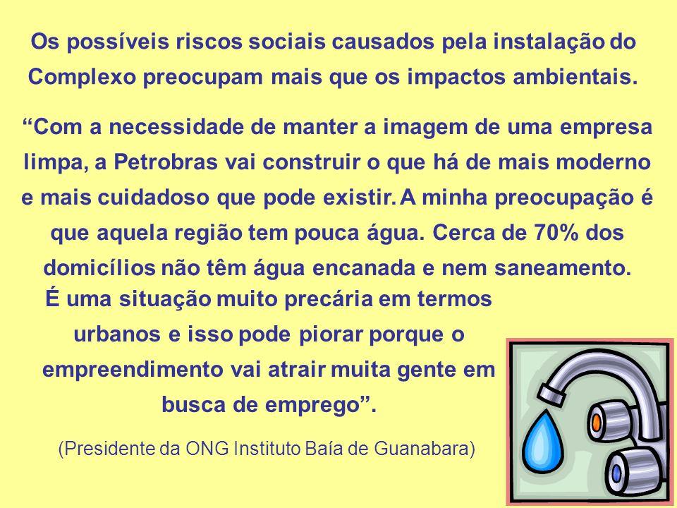 Com a necessidade de manter a imagem de uma empresa limpa, a Petrobras vai construir o que há de mais moderno e mais cuidadoso que pode existir. A min