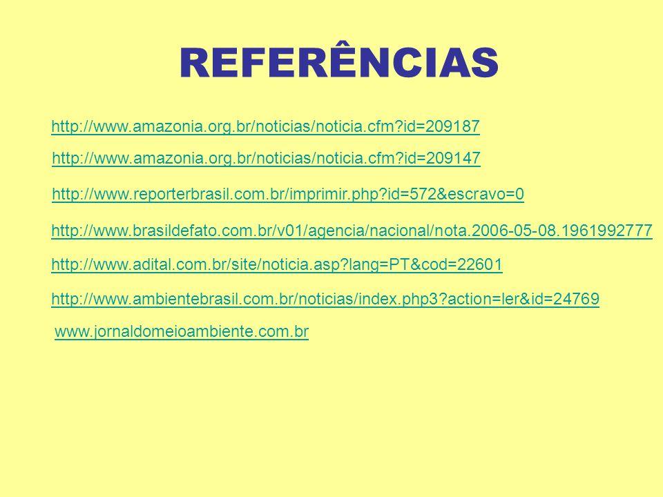REFERÊNCIAS http://www.amazonia.org.br/noticias/noticia.cfm?id=209187 http://www.amazonia.org.br/noticias/noticia.cfm?id=209147 http://www.reporterbra