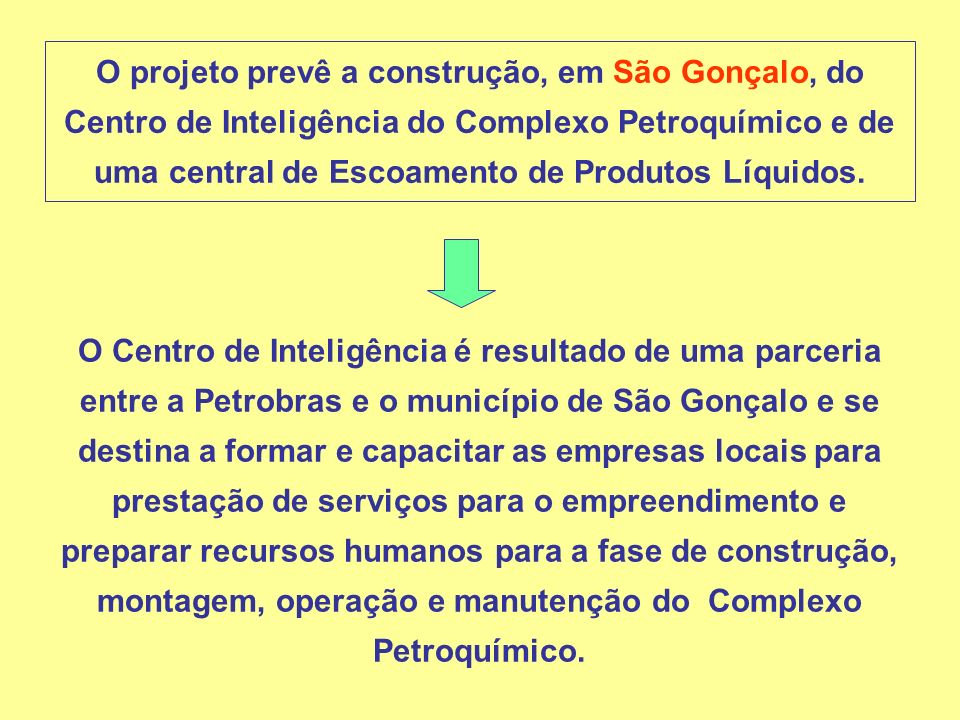O Centro de Inteligência é resultado de uma parceria entre a Petrobras e o município de São Gonçalo e se destina a formar e capacitar as empresas loca
