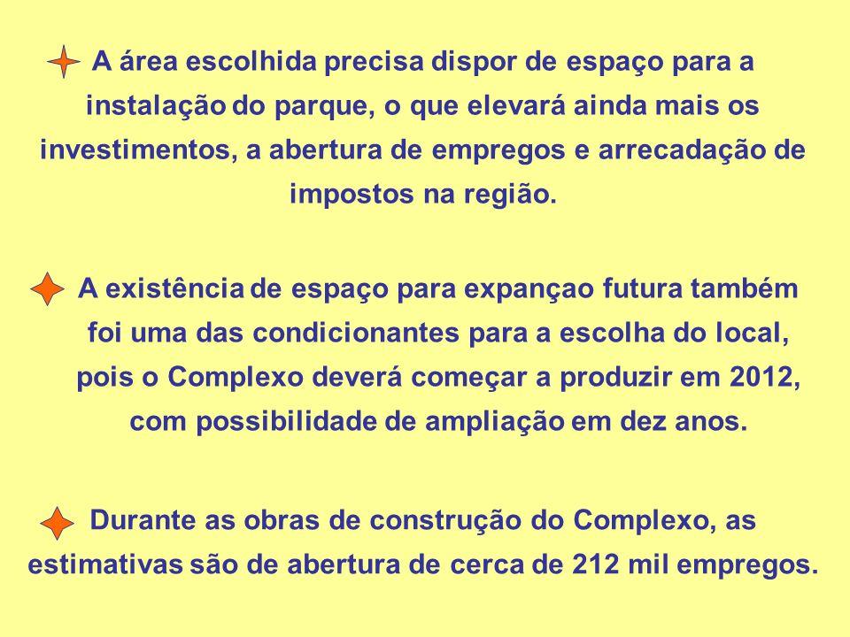 A existência de espaço para expançao futura também foi uma das condicionantes para a escolha do local, pois o Complexo deverá começar a produzir em 20