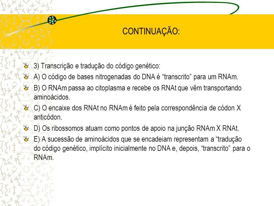 CONTINUAÇÃO: 2) RNA - Moléculas formadas pôr modelagem em moléculas de DNA. A) Tipos: - RNAm: leva a mensagem do código do DNA para o citoplasma. - RN