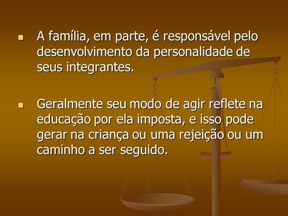 A família, em parte, é responsável pelo desenvolvimento da personalidade de seus integrantes. A família, em parte, é responsável pelo desenvolvimento