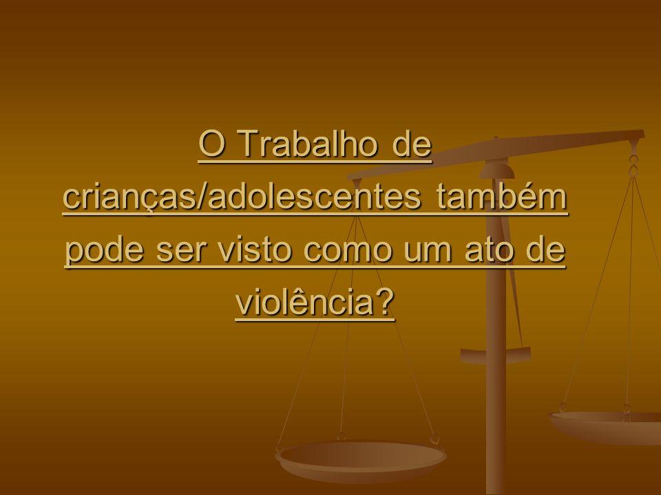 O Trabalho de crianças/adolescentes também pode ser visto como um ato de violência?