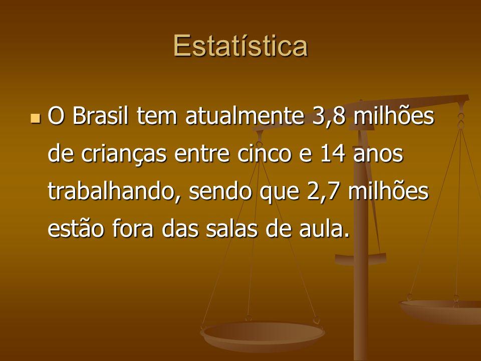 Estatística O Brasil tem atualmente 3,8 milhões de crianças entre cinco e 14 anos trabalhando, sendo que 2,7 milhões estão fora das salas de aula. O B
