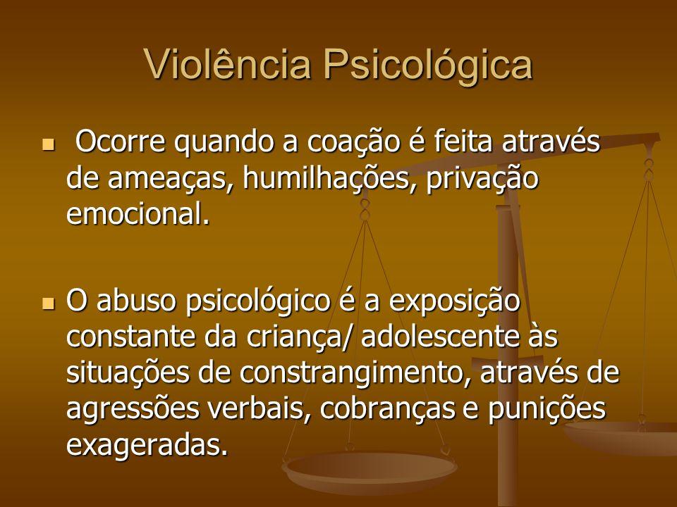 Violência Psicológica Ocorre quando a coação é feita através de ameaças, humilhações, privação emocional. Ocorre quando a coação é feita através de am