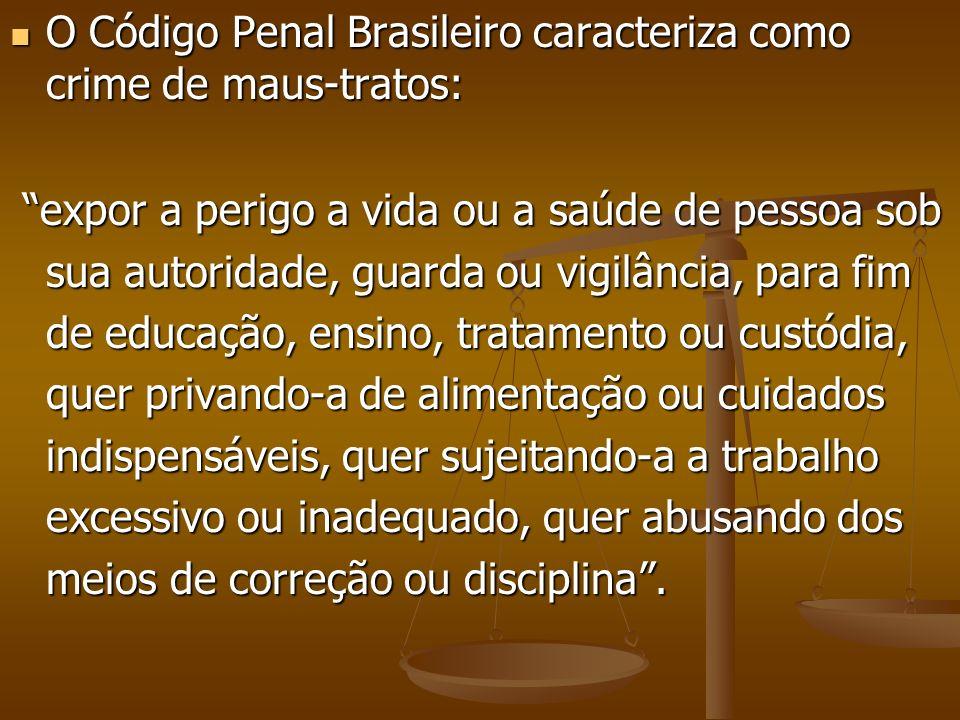 O Código Penal Brasileiro caracteriza como crime de maus-tratos: O Código Penal Brasileiro caracteriza como crime de maus-tratos: expor a perigo a vid