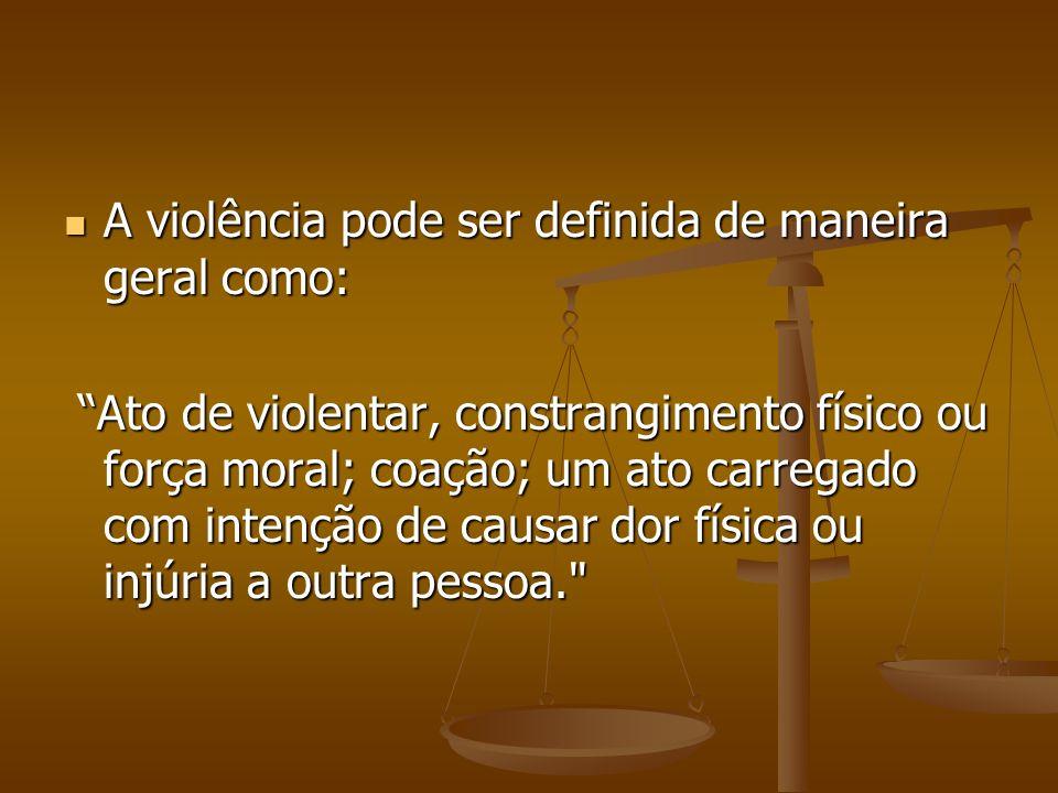A violência pode ser definida de maneira geral como: A violência pode ser definida de maneira geral como: Ato de violentar, constrangimento físico ou