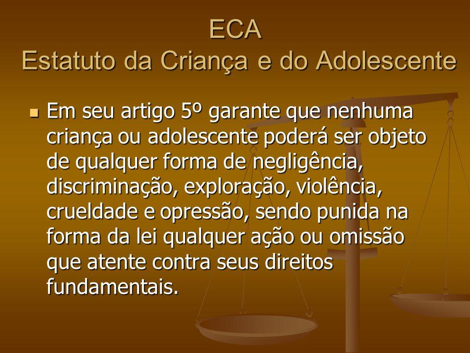 ECA Estatuto da Criança e do Adolescente Em seu artigo 5º garante que nenhuma criança ou adolescente poderá ser objeto de qualquer forma de negligênci