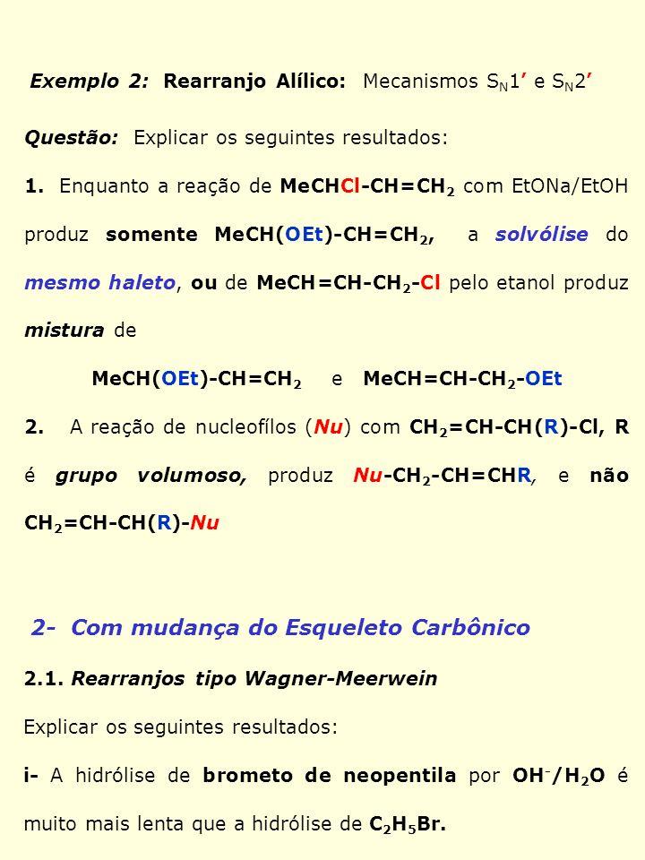 Exemplo 2: Rearranjo Alílico: Mecanismos S N 1 e S N 2 Questão: Explicar os seguintes resultados: 1. Enquanto a reação de MeCHCl-CH=CH 2 com EtONa/EtO